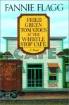 Fried Green Tomatoes at the Whistle Stop Cafe by Fannie Flagg, book cover