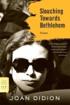 Slouching Towards Bethlehem: Essays by Joan Didion