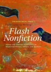 The Rose Metal Press Field Guide to Writing Flash Nonfiction: Advice and Essential Exercises from Respected Writers, Editors, and Teachers  edited by Dinty W. Moore