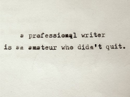a professional writer is an amateur who didn't quit - writing quote by richard bach