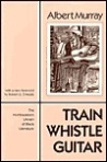 Train Whistle Guitar by Albert Murray book cover