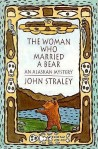 The Woman Who Married a Bear: An Alaskan Mystery by John Straley on goodreads